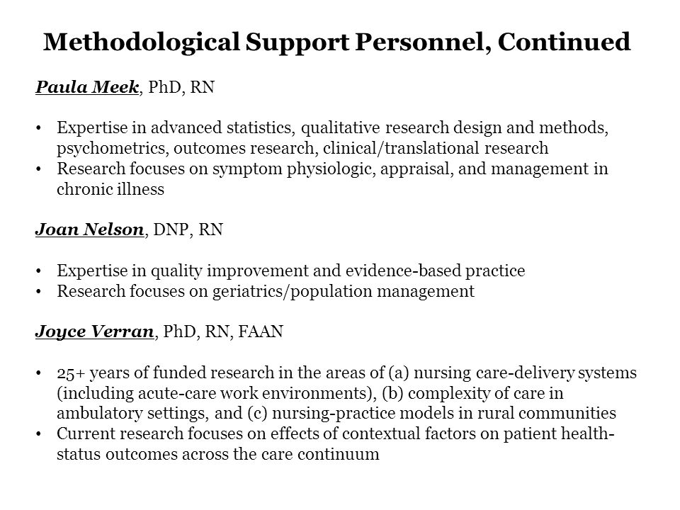 Methodological Support Personnel, Continued Paula Meek, PhD, RN Expertise in advanced statistics, qualitative research design and methods, psychometri