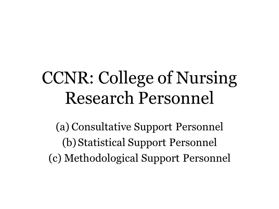 CCNR: College of Nursing Research Personnel (a)Consultative Support Personnel (b)Statistical Support Personnel (c)Methodological Support Personnel