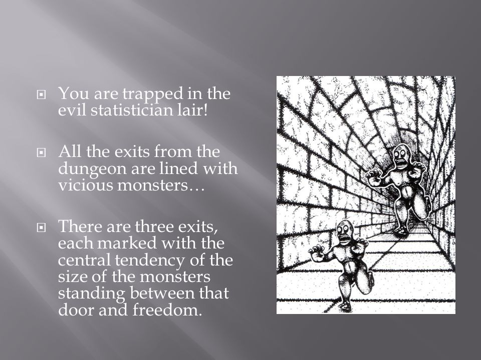  You are trapped in the evil statistician lair.