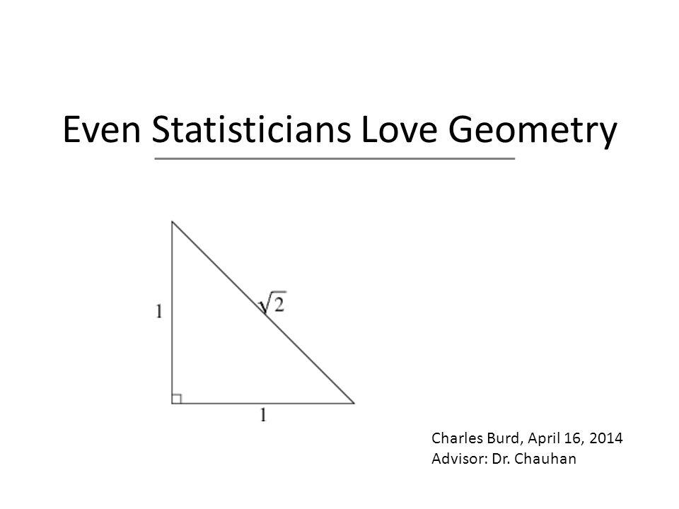 Even Statisticians Love Geometry Charles Burd, April 16, 2014 Advisor: Dr. Chauhan