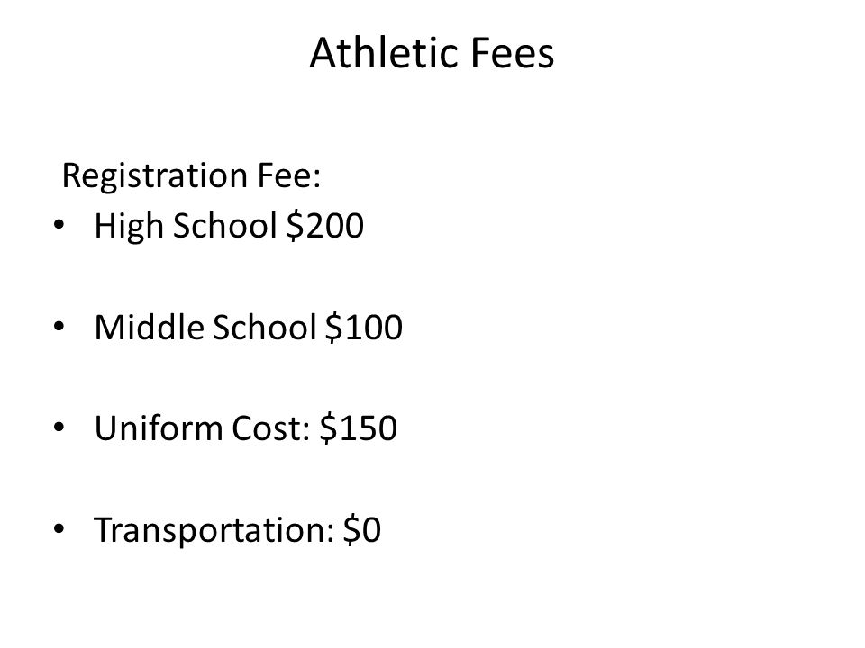 Athletic Fees Registration Fee: High School $200 Middle School $100 Uniform Cost: $150 Transportation: $0