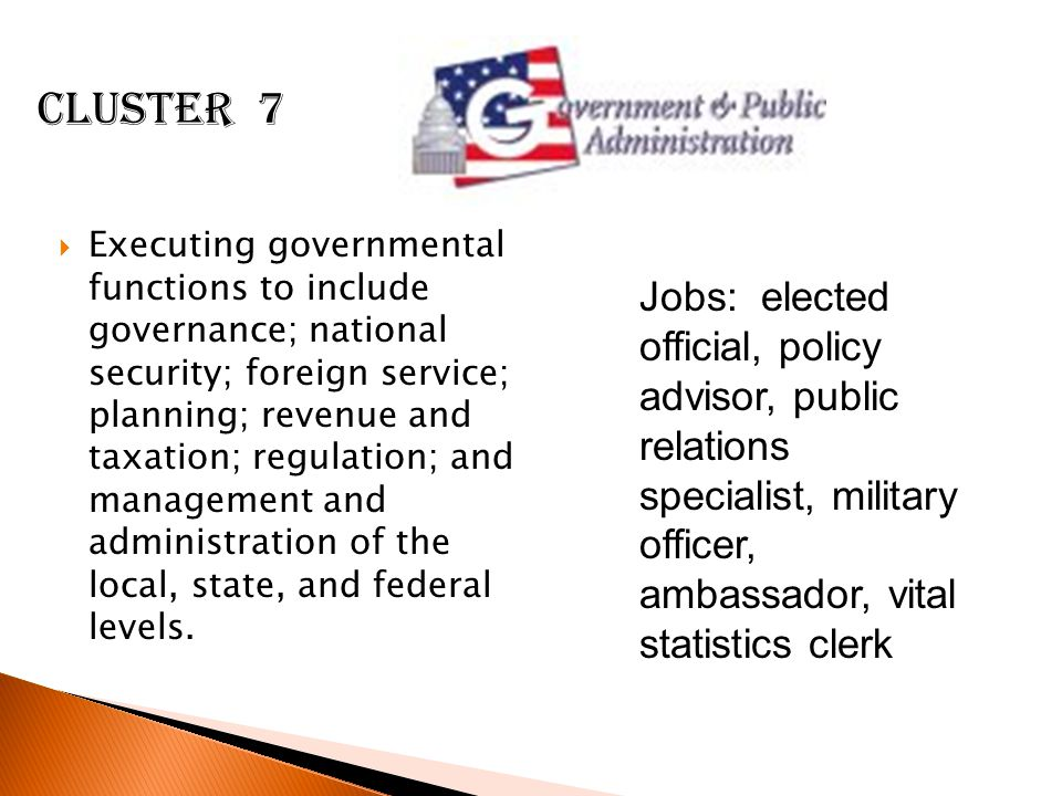  Executing governmental functions to include governance; national security; foreign service; planning; revenue and taxation; regulation; and management and administration of the local, state, and federal levels.