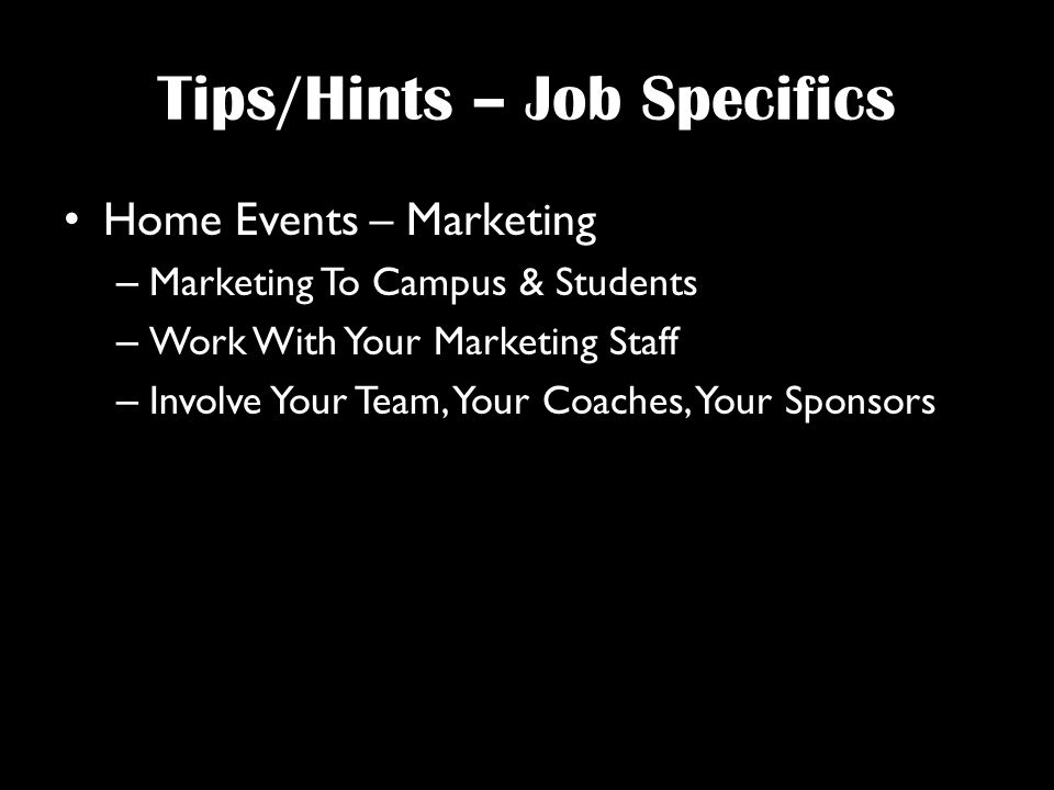 Tips/Hints – Job Specifics Home Events – Marketing – Marketing To Campus & Students – Work With Your Marketing Staff – Involve Your Team, Your Coaches, Your Sponsors