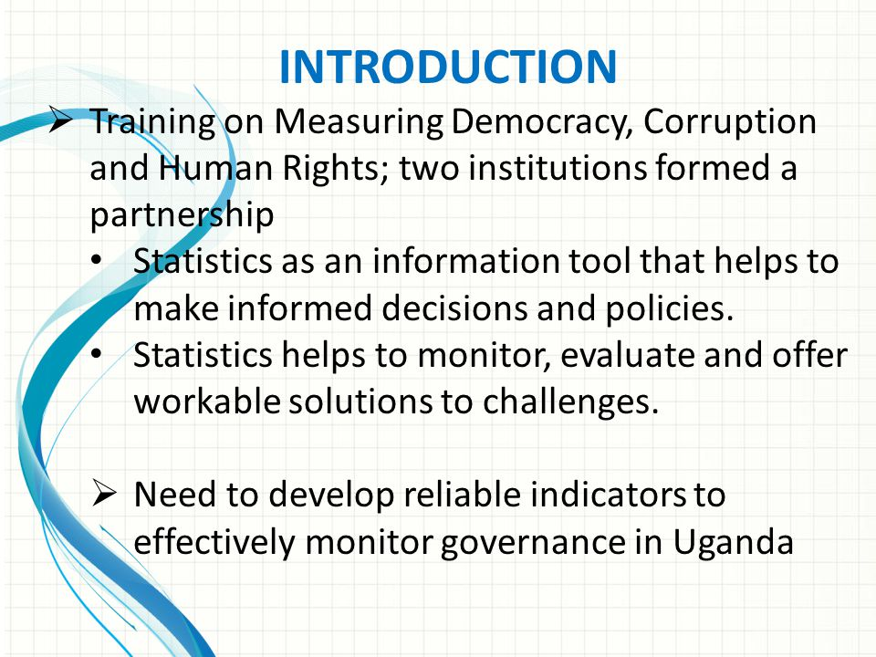 INTRODUCTION  Training on Measuring Democracy, Corruption and Human Rights; two institutions formed a partnership Statistics as an information tool t