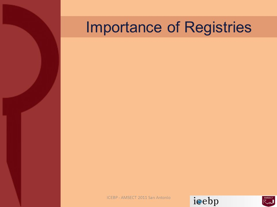 Importance of Registries ICEBP - AMSECT 2011 San Antonio