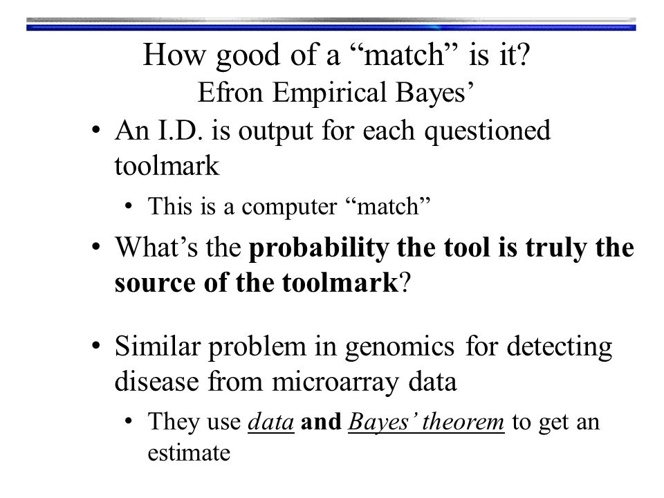 """An I.D. is output for each questioned toolmark This is a computer """"match"""" What's the probability the tool is truly the source of the toolmark? Similar"""