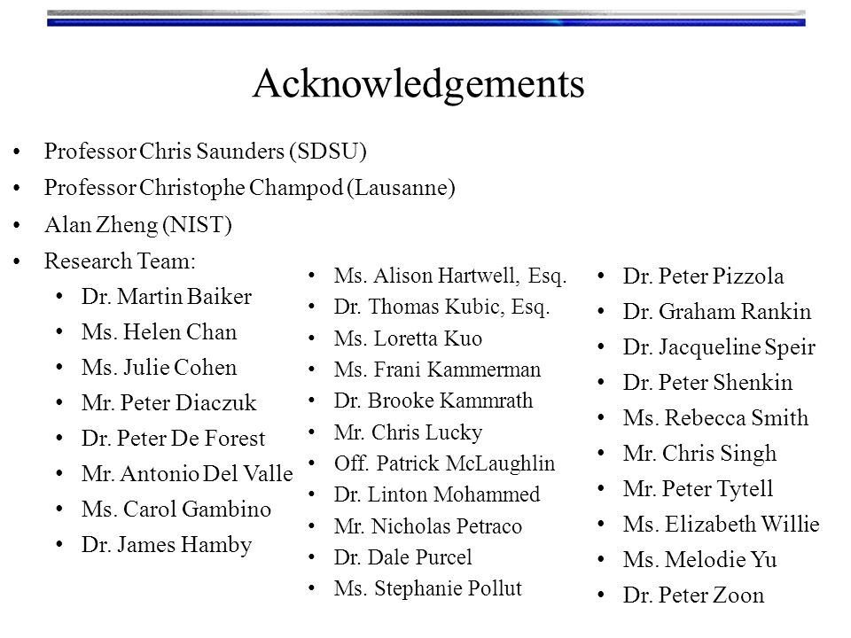 Acknowledgements Professor Chris Saunders (SDSU) Professor Christophe Champod (Lausanne) Alan Zheng (NIST) Research Team: Dr.