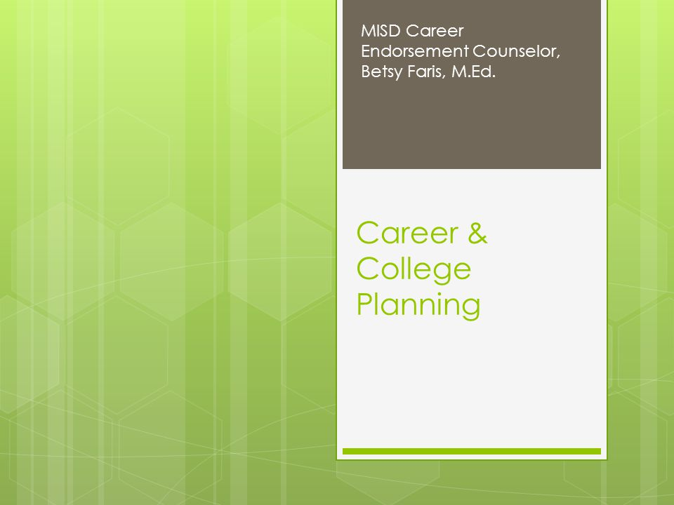 Career & College Planning MISD Career Endorsement Counselor, Betsy Faris, M.Ed.