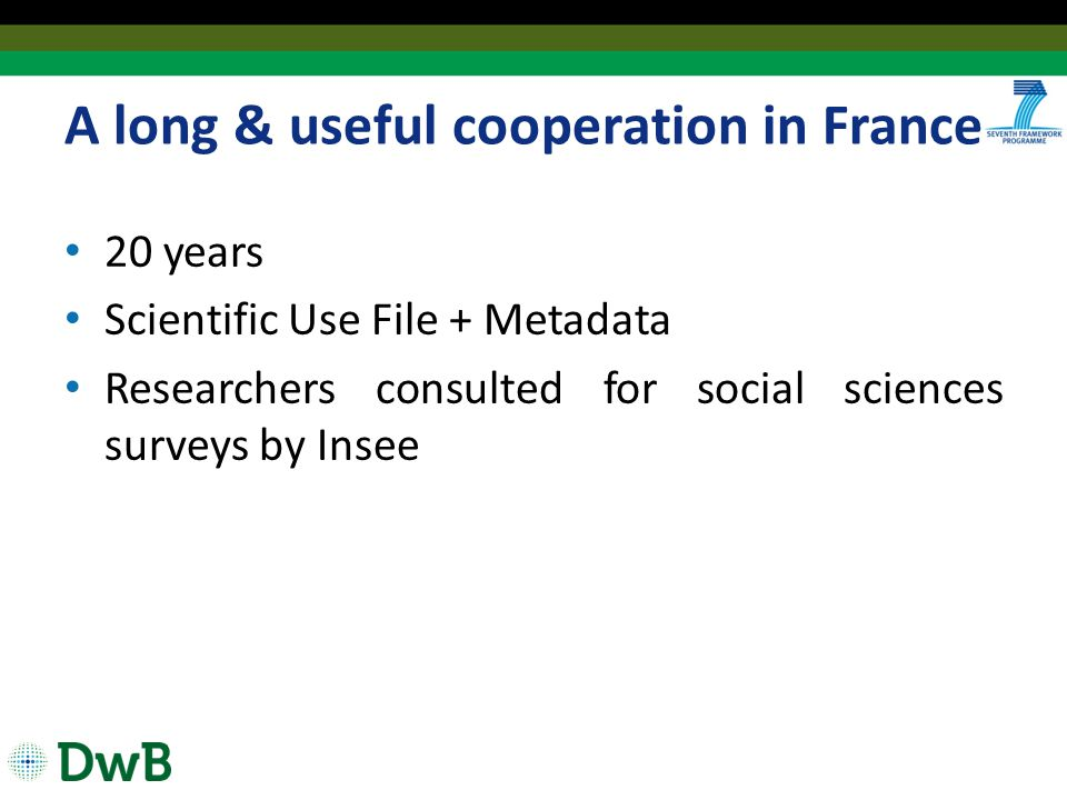 A long & useful cooperation in France 20 years Scientific Use File + Metadata Researchers consulted for social sciences surveys by Insee