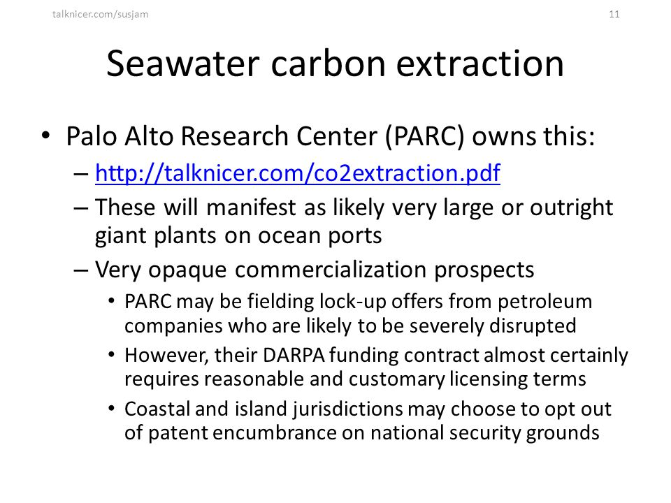 Seawater carbon extraction Palo Alto Research Center (PARC) owns this: – http://talknicer.com/co2extraction.pdf http://talknicer.com/co2extraction.pdf