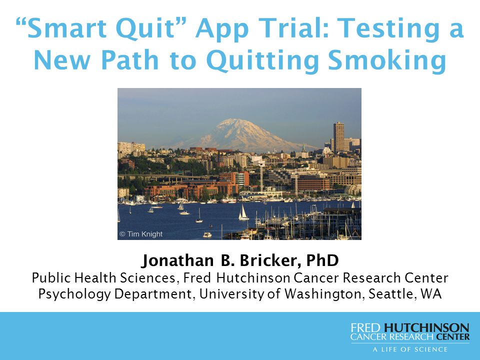 Smart Quit App Trial: Testing a New Path to Quitting Smoking Jonathan B.