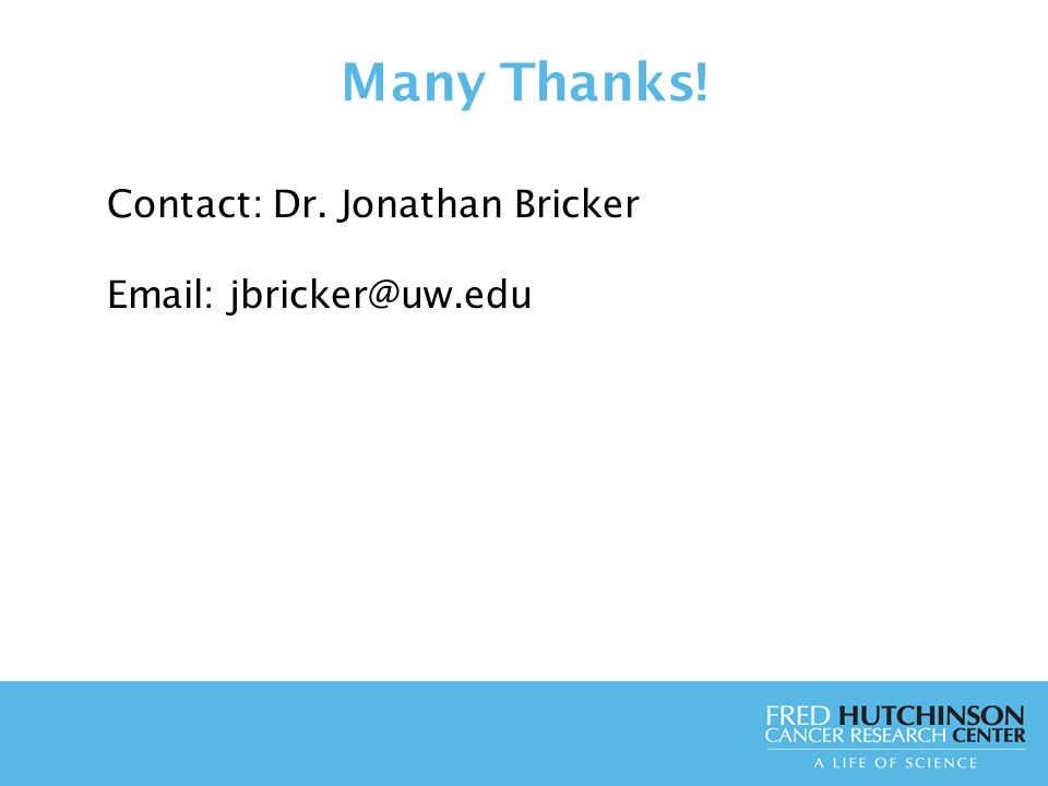 Many Thanks! Contact: Dr. Jonathan Bricker Email: jbricker@uw.edu