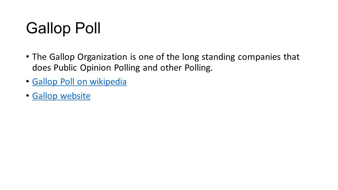 Gallop Poll The Gallop Organization is one of the long standing companies that does Public Opinion Polling and other Polling. Gallop Poll on wikipedia