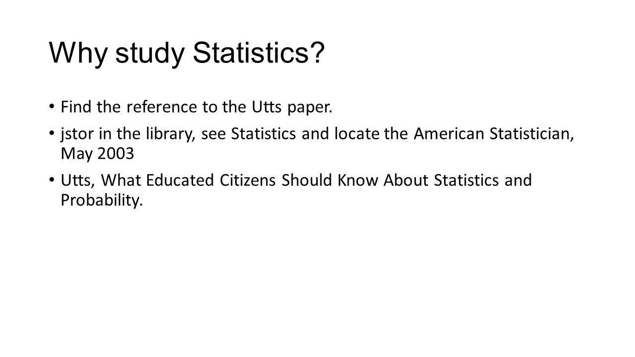 Why study Statistics. Find the reference to the Utts paper.