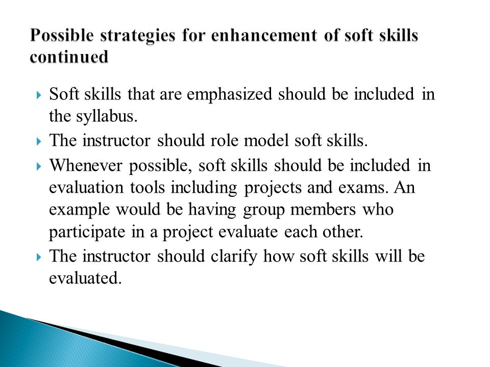 Soft skills that are emphasized should be included in the syllabus.  The instructor should role model soft skills.  Whenever possible, soft skills