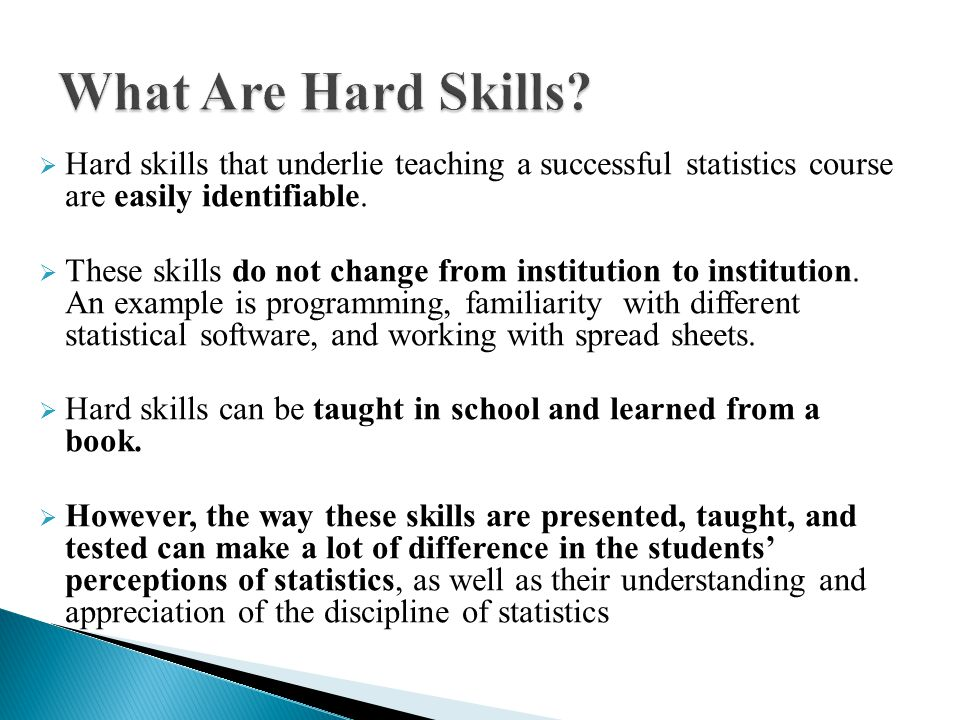  Hard skills that underlie teaching a successful statistics course are easily identifiable.  These skills do not change from institution to institut