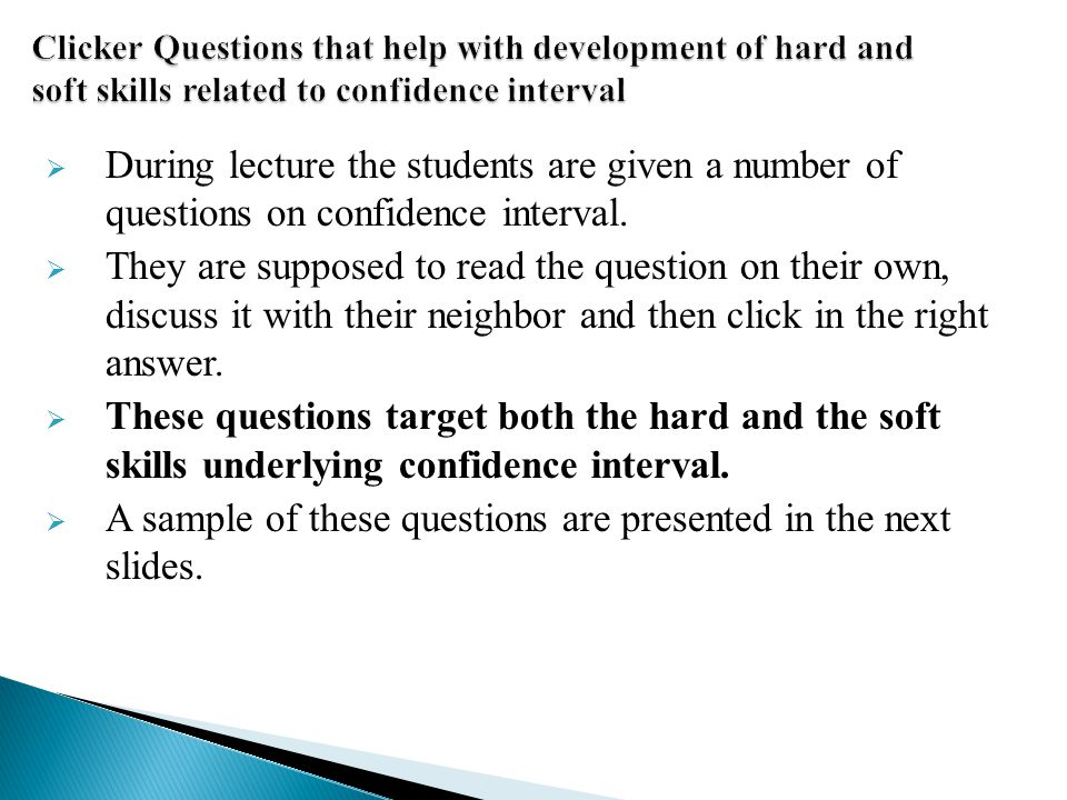  During lecture the students are given a number of questions on confidence interval.  They are supposed to read the question on their own, discuss i