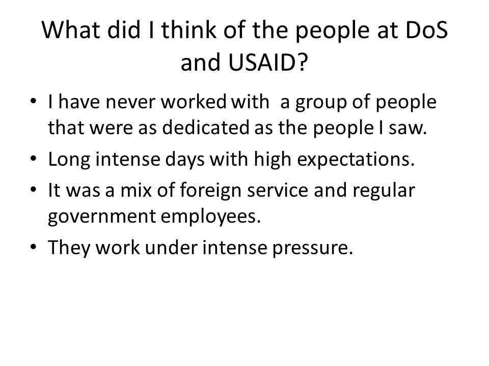 What did I think of the people at DoS and USAID.