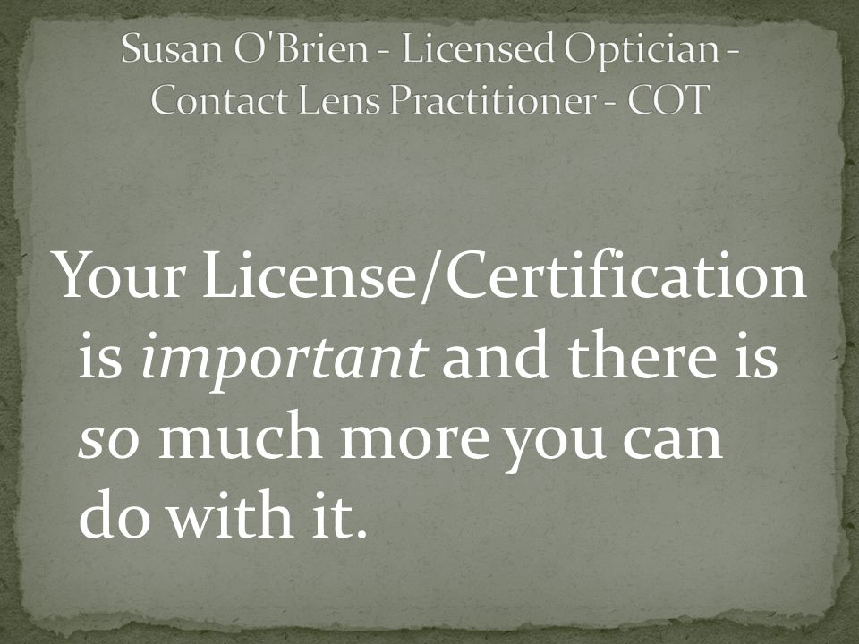 Your License/Certification is important and there is so much more you can do with it.