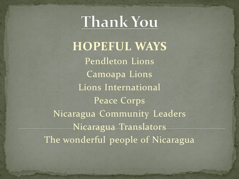 HOPEFUL WAYS Pendleton Lions Camoapa Lions Lions International Peace Corps Nicaragua Community Leaders Nicaragua Translators The wonderful people of Nicaragua