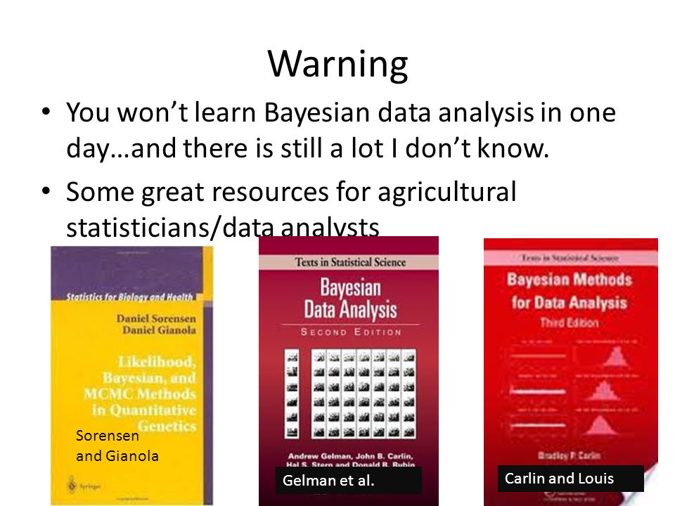 Warning You won't learn Bayesian data analysis in one day…and there is still a lot I don't know.