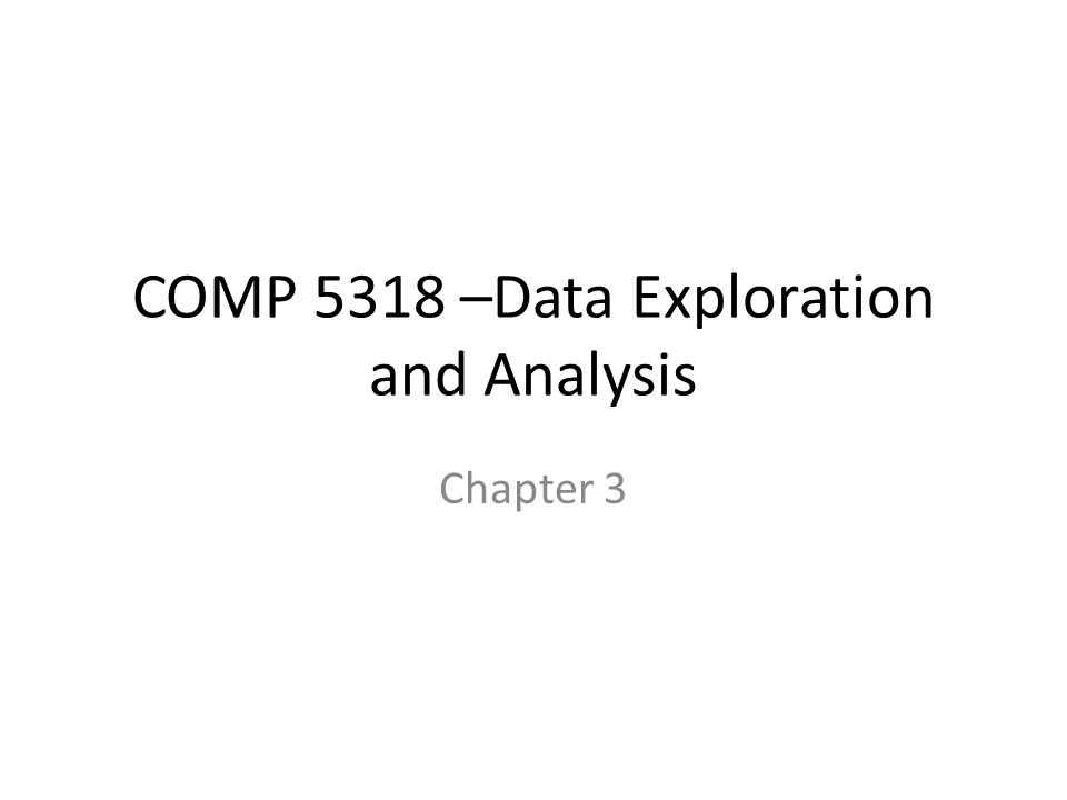 COMP 5318 –Data Exploration and Analysis Chapter 3