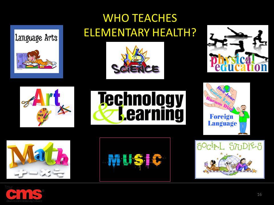 16 WHO TEACHES ELEMENTARY HEALTH?