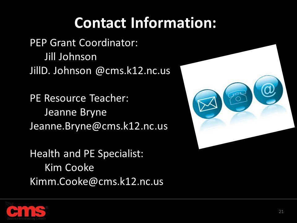 21 Contact Information: PEP Grant Coordinator: Jill Johnson JillD. Johnson @cms.k12.nc.us PE Resource Teacher: Jeanne Bryne Jeanne.Bryne@cms.k12.nc.us