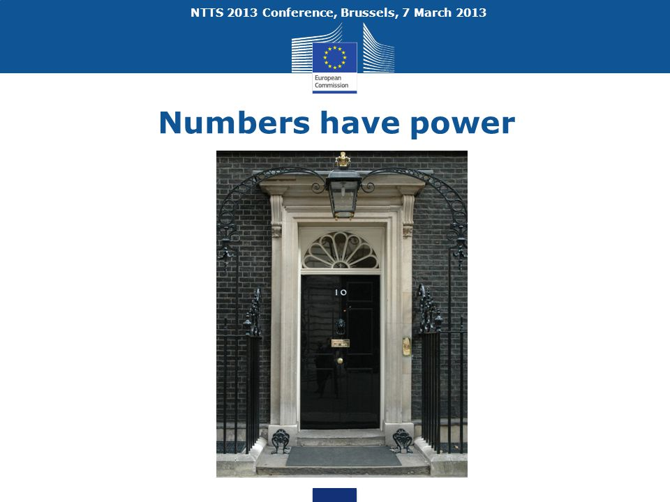 NTTS 2013 Conference, Brussels, 7 March 2013 Numbers have power