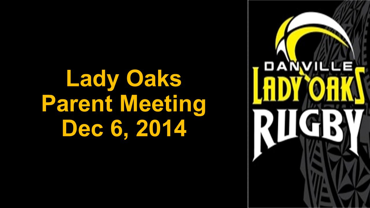 Where to find us Facebook– Danville Lady Oaks - https://www.facebook.com/groups/46133347722 6384/ https://www.facebook.com/groups/46133347722 6384/ Facebook – Danville Oaks Rugby - https://www.facebook.com/DanvilleOaks https://www.facebook.com/DanvilleOaks DanvilleRugby.com – Girls Varsity Gold Hudl – http://www.hudl.com/dashboard/74097http://www.hudl.com/dashboard/74097