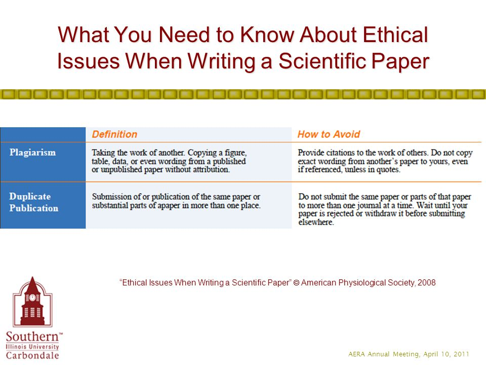AERA Annual Meeting, April 10, 2011 What You Need to Know About Ethical Issues When Writing a Scientific Paper Ethical Issues When Writing a Scientific Paper  American Physiological Society, 2008