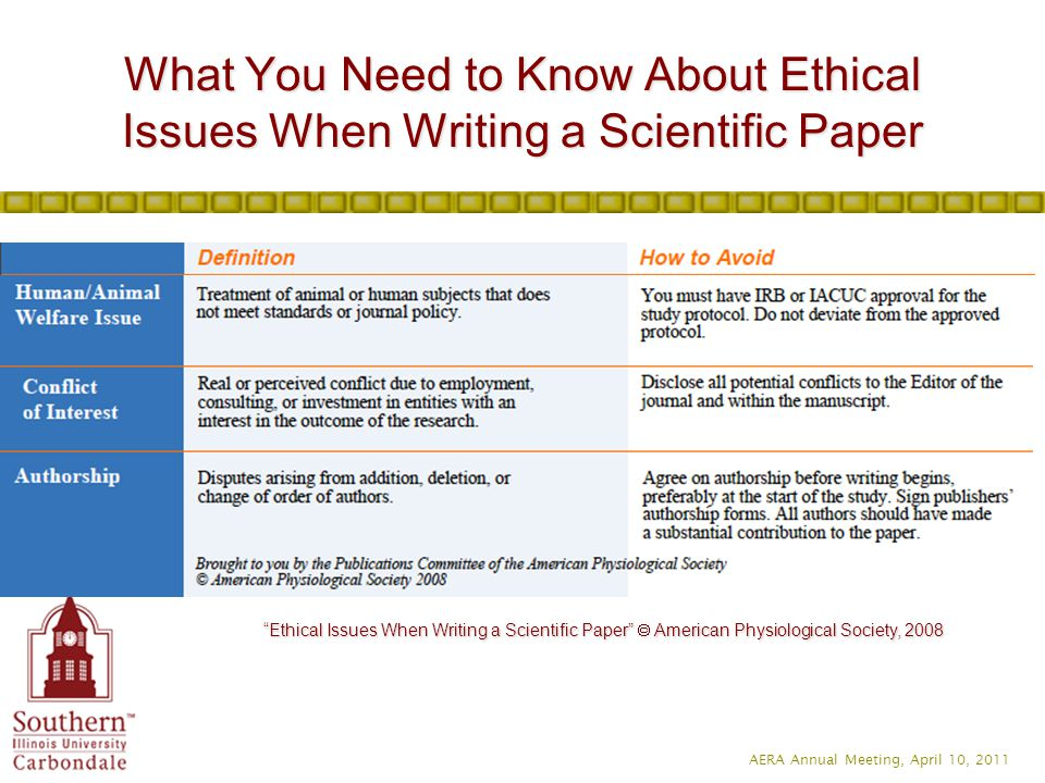 AERA Annual Meeting, April 10, 2011 What You Need to Know About Ethical Issues When Writing a Scientific Paper Ethical Issues When Writing a Scientific Paper  American Physiological Society, 2008