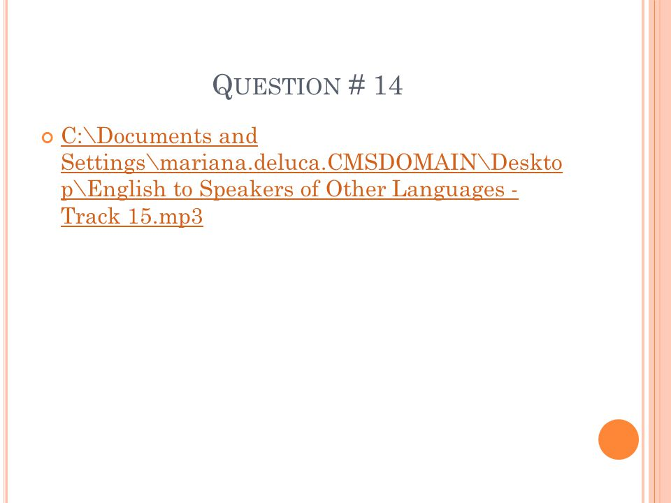 Q UESTION # 14 C:\Documents and Settings\mariana.deluca.CMSDOMAIN\Deskto p\English to Speakers of Other Languages - Track 15.mp3