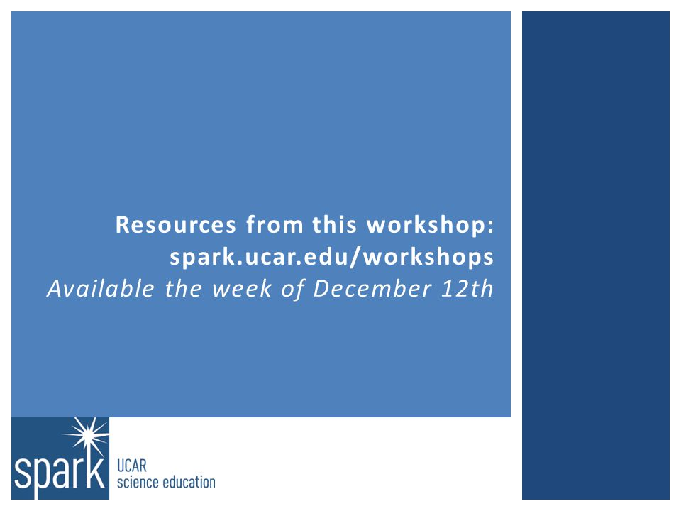 Resources from this workshop: spark.ucar.edu/workshops Available the week of December 12th