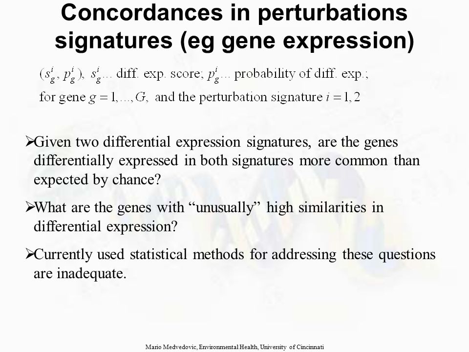 Concordances in perturbations signatures (eg gene expression)  Given two differential expression signatures, are the genes differentially expressed in both signatures more common than expected by chance.