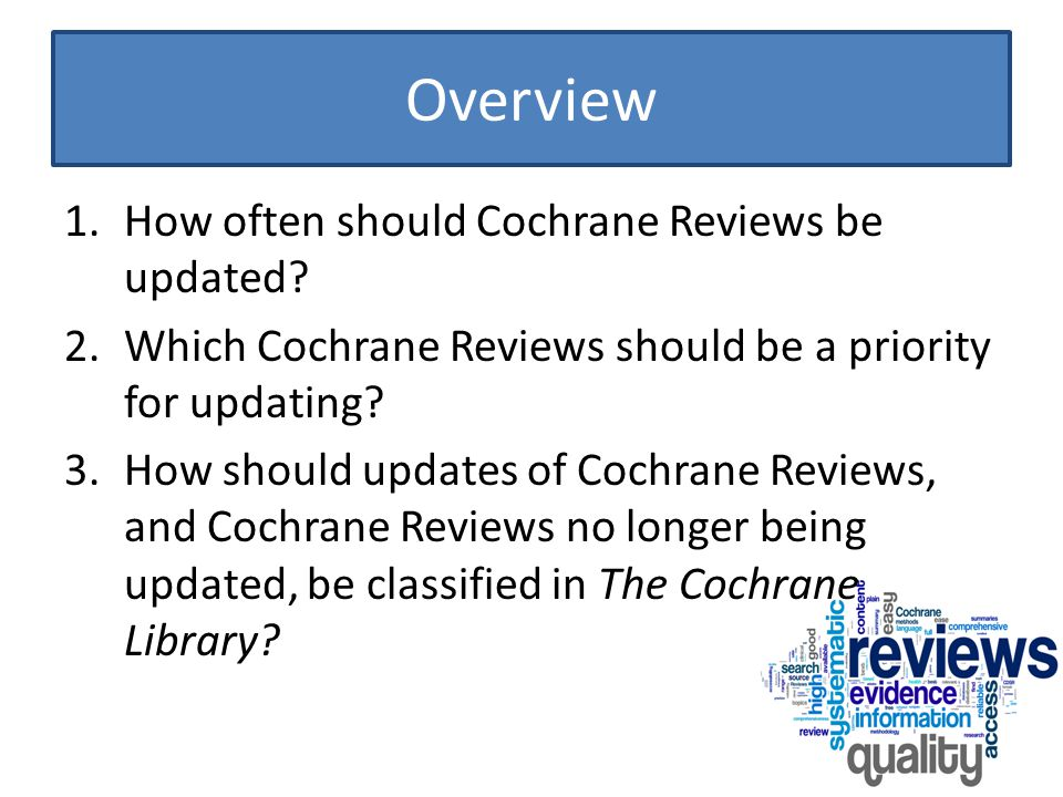 Updating frequency CRGs are not able to update all Cochrane Reviews every two years.