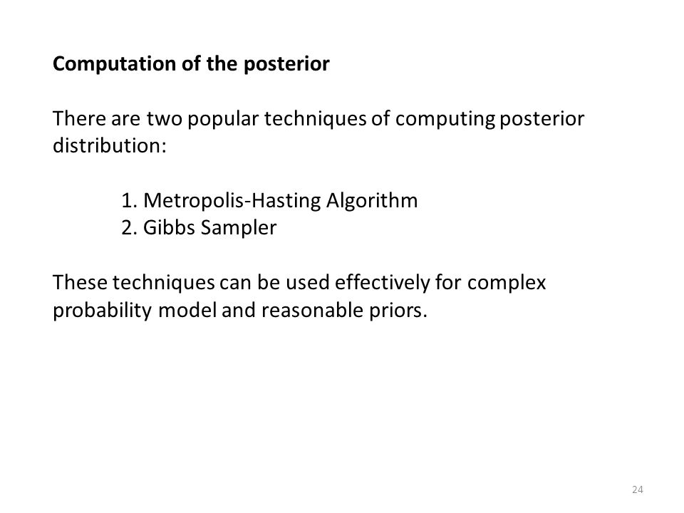 Computation of the posterior There are two popular techniques of computing posterior distribution: 1.