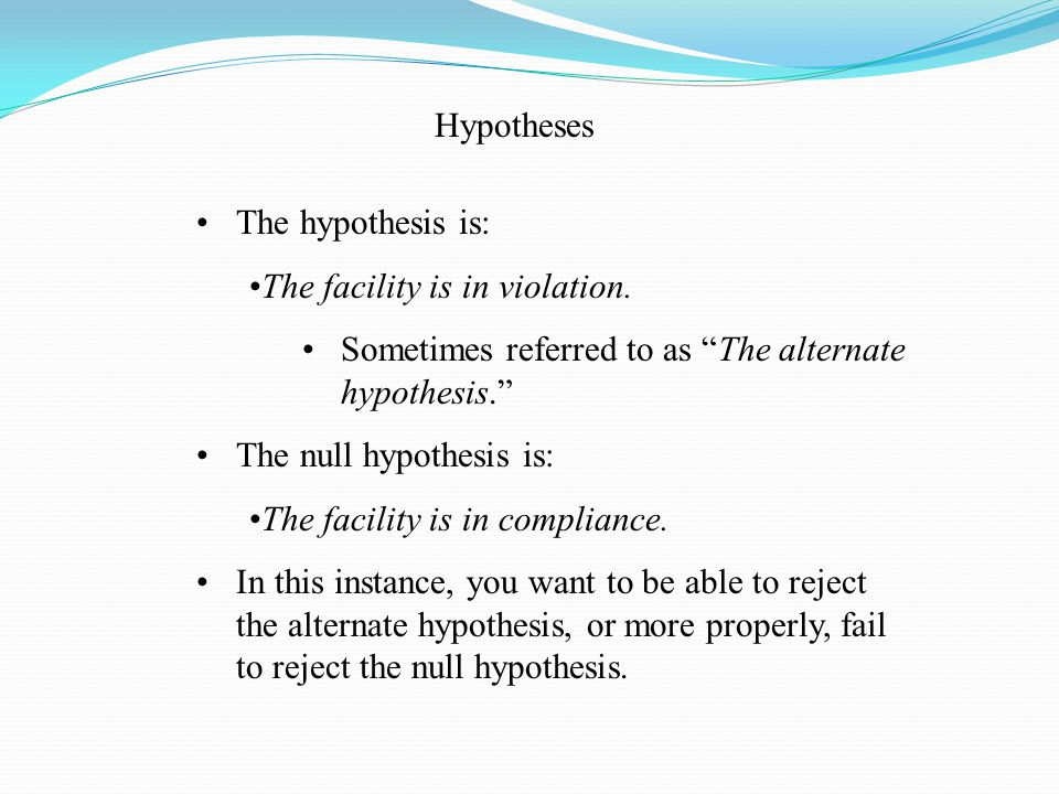 Hypotheses The hypothesis is: The facility is in violation.