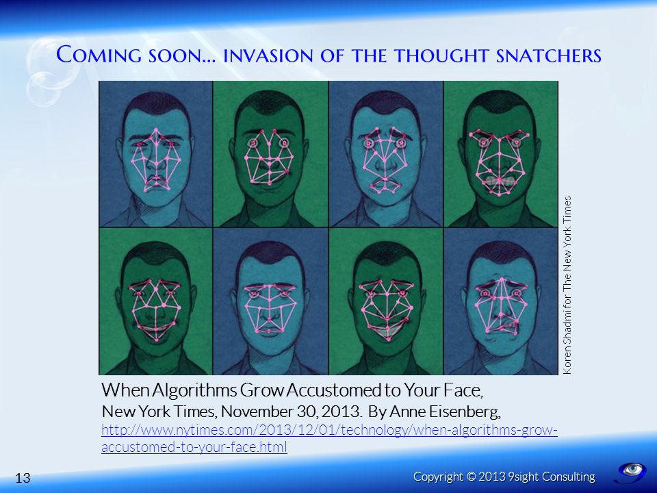 Coming soon… invasion of the thought snatchers 13 Copyright © 2013 9sight Consulting When Algorithms Grow Accustomed to Your Face, New York Times, Nov