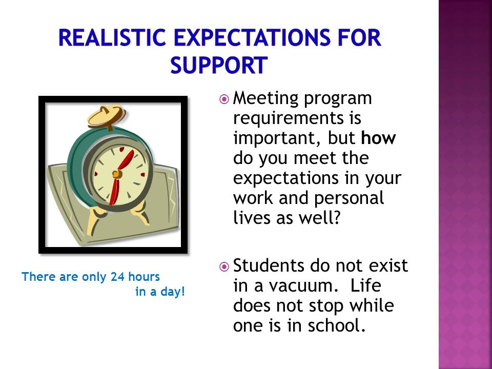  Meeting program requirements is important, but how do you meet the expectations in your work and personal lives as well?  Students do not exist in