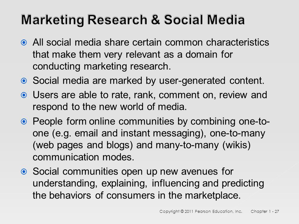  All social media share certain common characteristics that make them very relevant as a domain for conducting marketing research.  Social media are