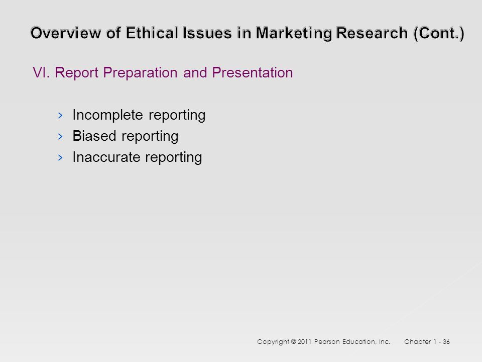 VI. Report Preparation and Presentation › Incomplete reporting › Biased reporting › Inaccurate reporting Copyright © 2011 Pearson Education, Inc. Chap
