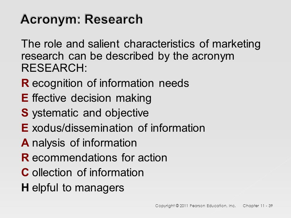 The role and salient characteristics of marketing research can be described by the acronym RESEARCH: Recognition of information needs Effective decisi