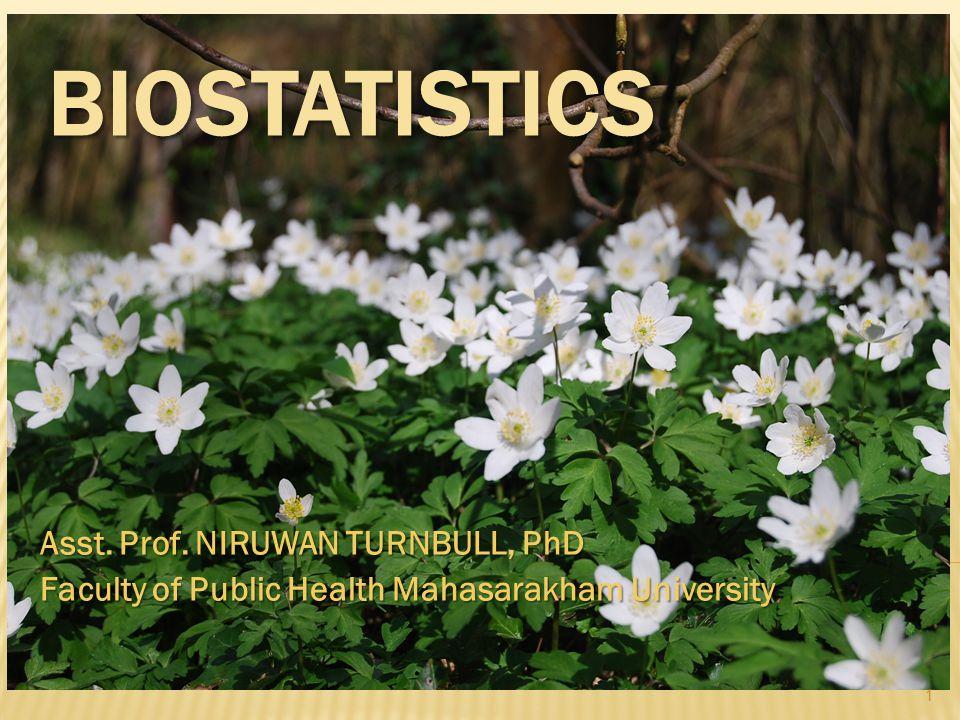 BIOSTATISTICS Asst. Prof. NIRUWAN TURNBULL, PhD Faculty of Public Health Mahasarakham University 1