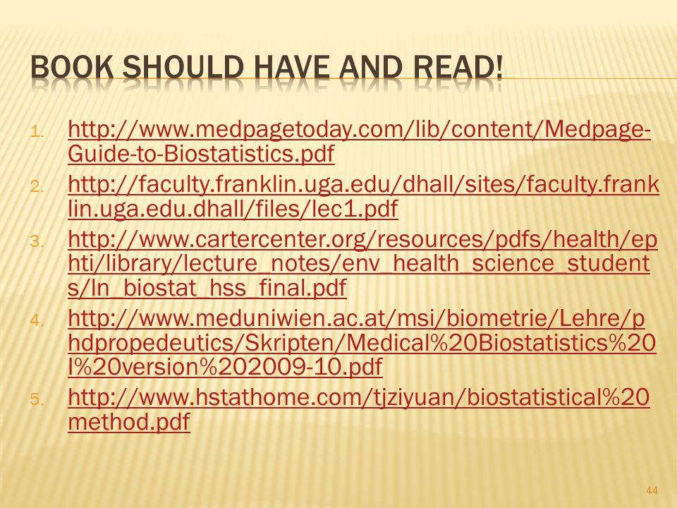 1. http://www.medpagetoday.com/lib/content/Medpage- Guide-to-Biostatistics.pdf http://www.medpagetoday.com/lib/content/Medpage- Guide-to-Biostatistics