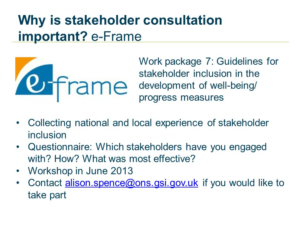 Why is stakeholder consultation important? e-Frame Work package 7: Guidelines for stakeholder inclusion in the development of well-being/ progress mea