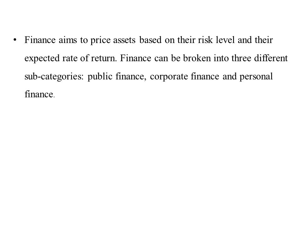 Finance aims to price assets based on their risk level and their expected rate of return.