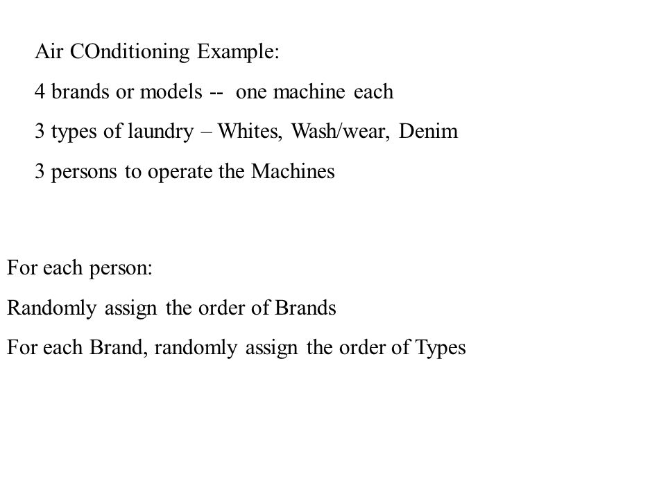 Air COnditioning Example: 4 brands or models -- one machine each 3 types of laundry – Whites, Wash/wear, Denim 3 persons to operate the Machines For e