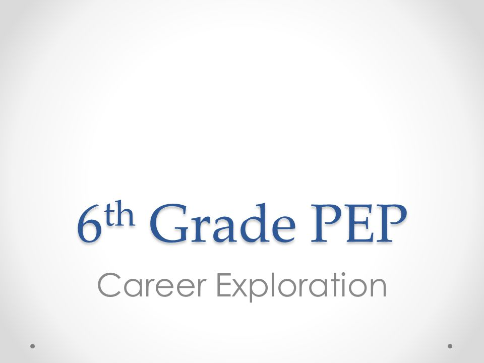 6 th Grade PEP Career Exploration