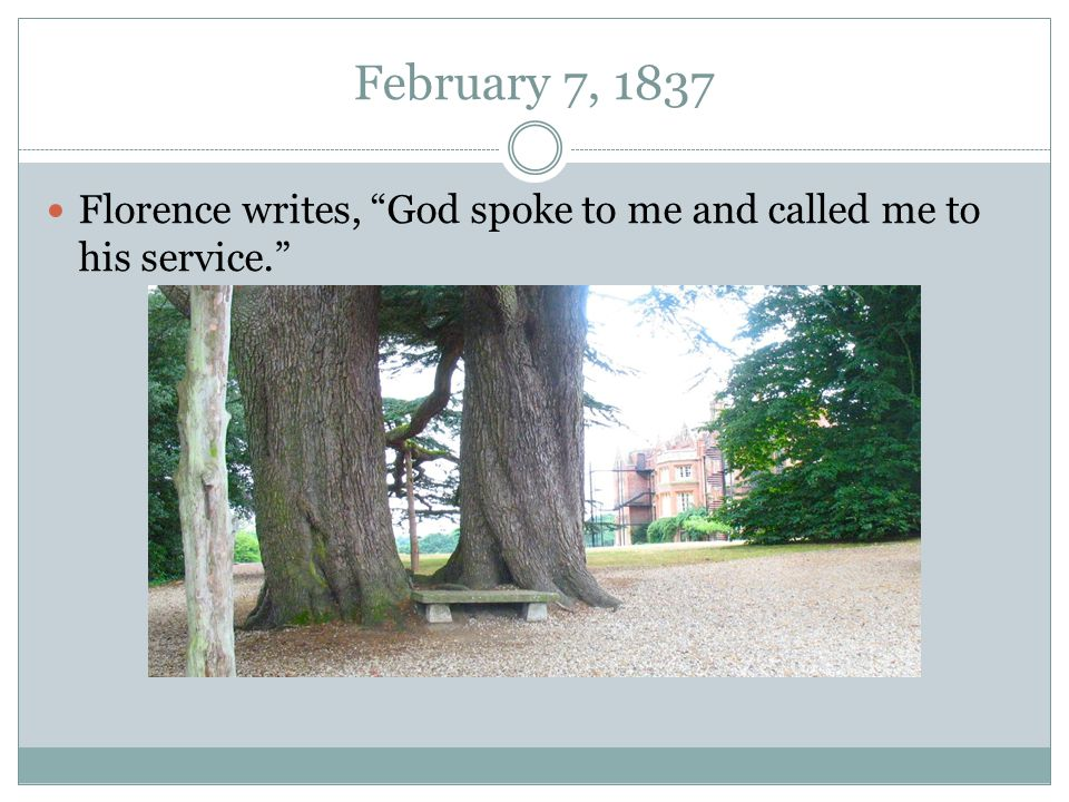 February 7, 1837 Florence writes, God spoke to me and called me to his service.